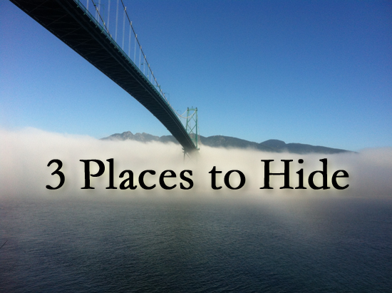 3 Places to Hide